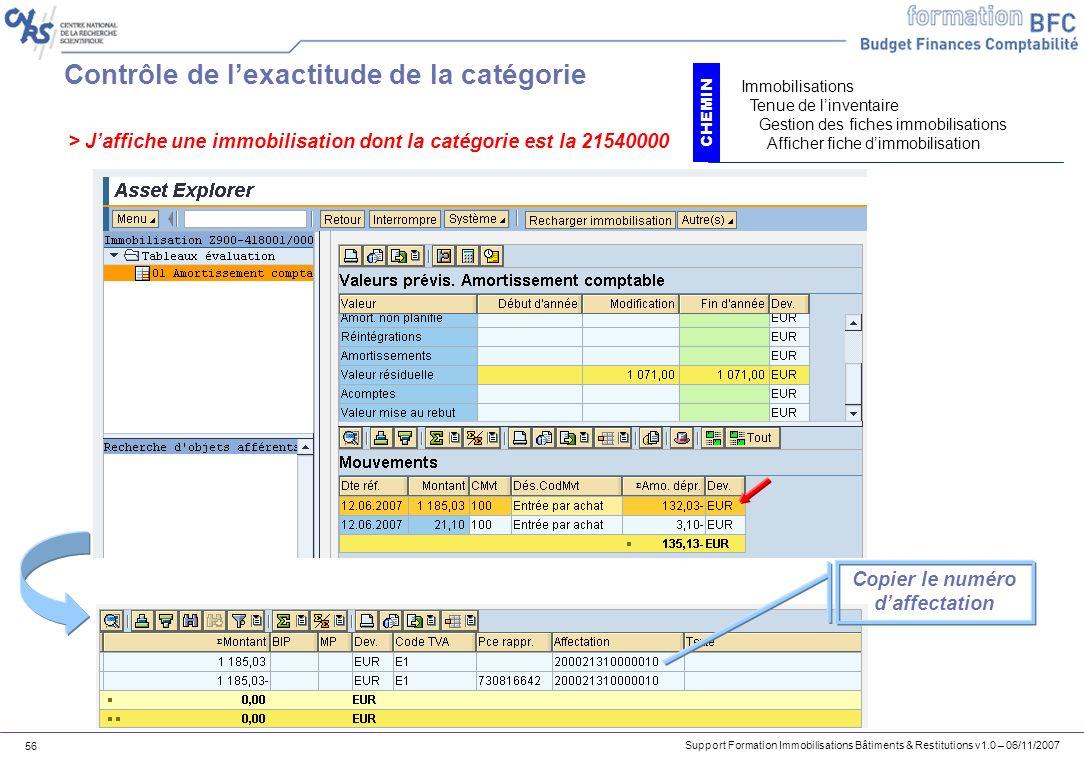 Support Formation Immobilisations Bâtiments & Restitutions v1.0 – 06/11/2007 56 Contrôle de lexactitude de la catégorie Copier le numéro daffectation