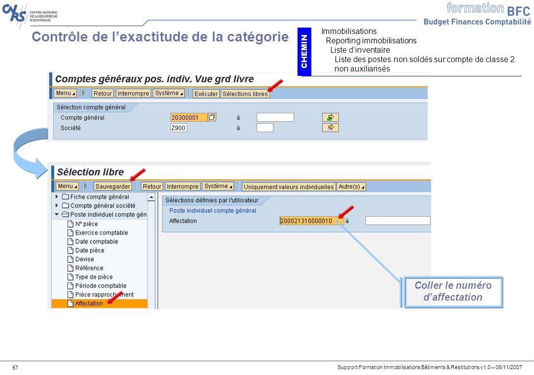 Support Formation Immobilisations Bâtiments & Restitutions v1.0 – 06/11/2007 57 Contrôle de lexactitude de la catégorie Coller le numéro daffectation