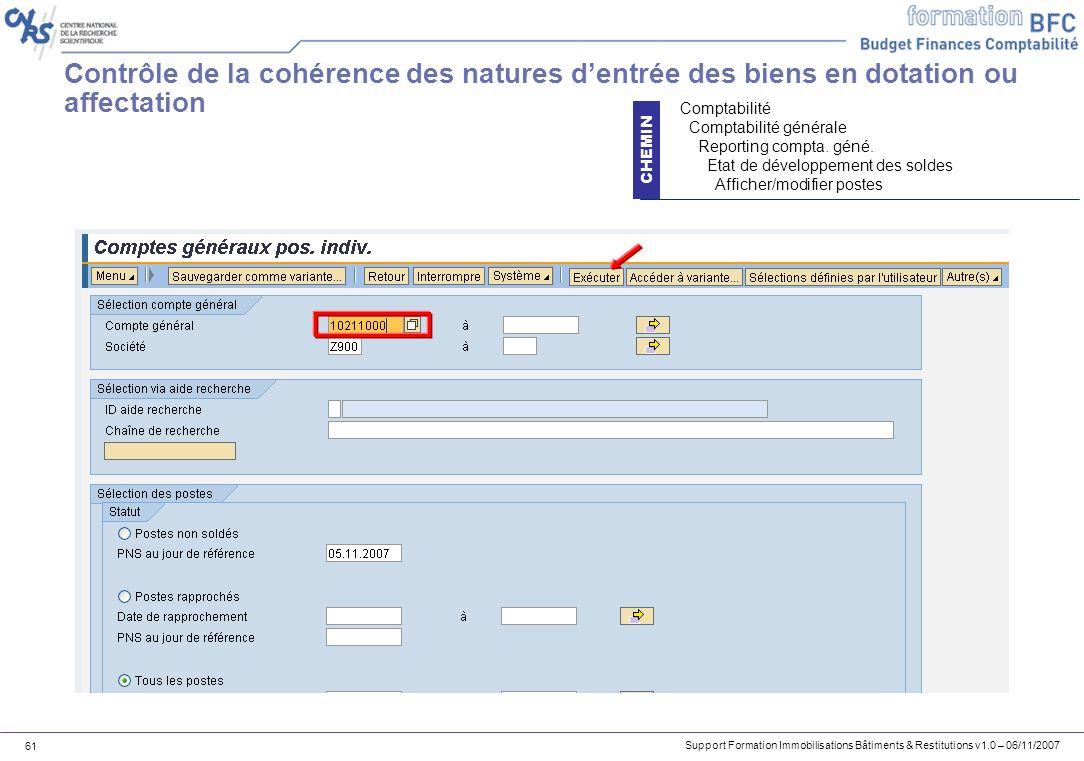 Support Formation Immobilisations Bâtiments & Restitutions v1.0 – 06/11/2007 61 Contrôle de la cohérence des natures dentrée des biens en dotation ou