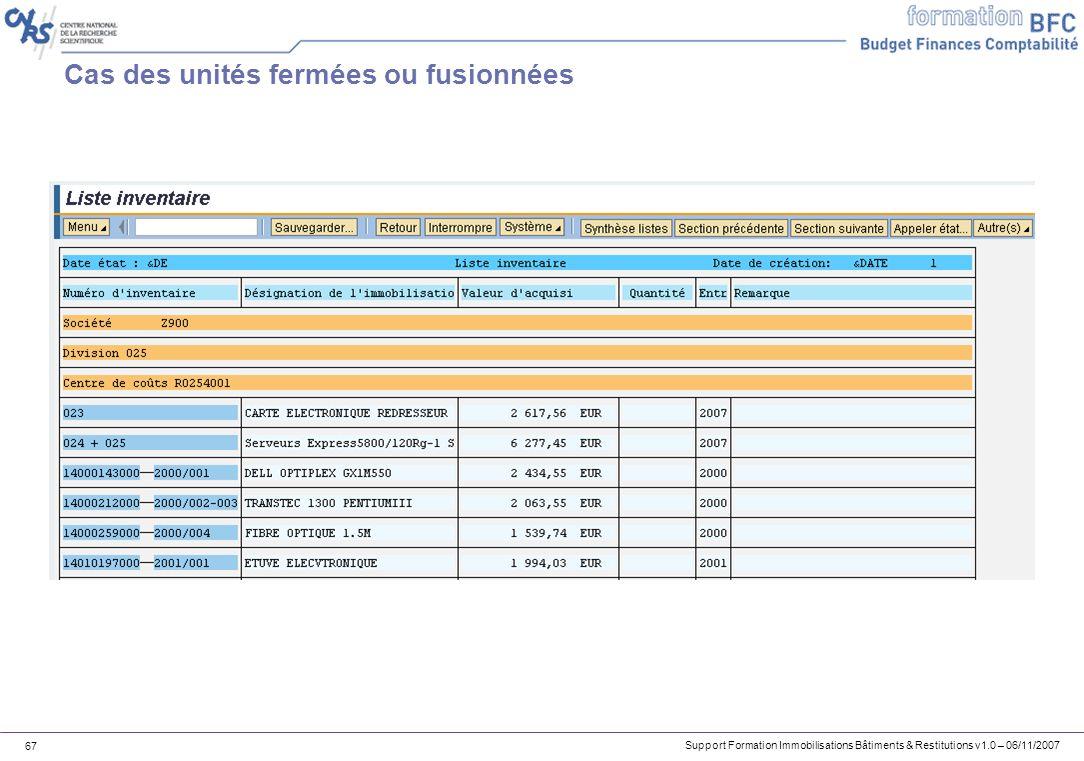 Support Formation Immobilisations Bâtiments & Restitutions v1.0 – 06/11/2007 67 Cas des unités fermées ou fusionnées