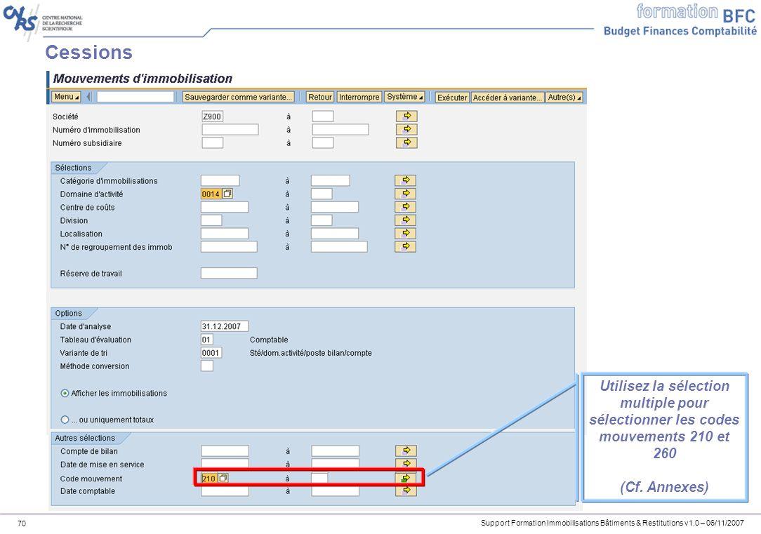 Support Formation Immobilisations Bâtiments & Restitutions v1.0 – 06/11/2007 70 Cessions Utilisez la sélection multiple pour sélectionner les codes mo