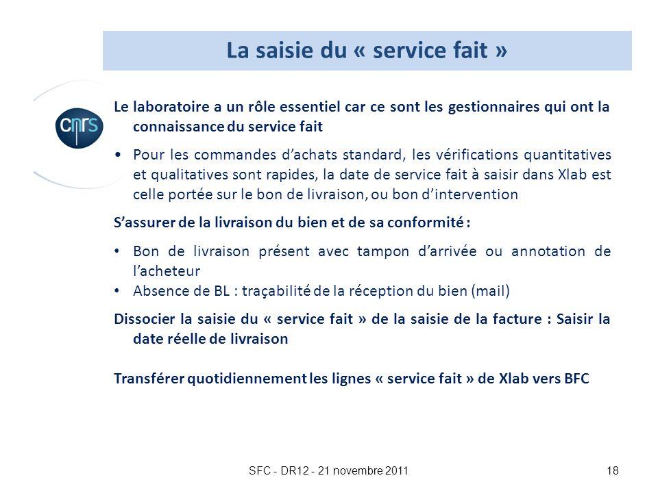 SFC - DR12 - 21 novembre 201118 Le laboratoire a un rôle essentiel car ce sont les gestionnaires qui ont la connaissance du service fait Pour les comm