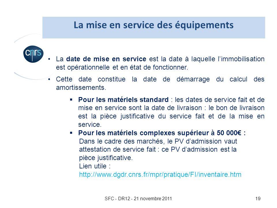 SFC - DR12 - 21 novembre 201119 La date de mise en service est la date à laquelle limmobilisation est opérationnelle et en état de fonctionner. Cette