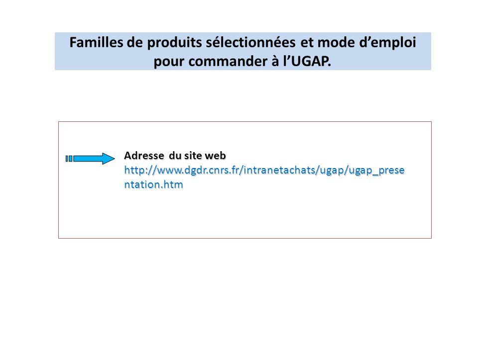 Familles de produits sélectionnées et mode demploi pour commander à lUGAP. Adresse du site web http://www.dgdr.cnrs.fr/intranetachats/ugap/ugap_prese