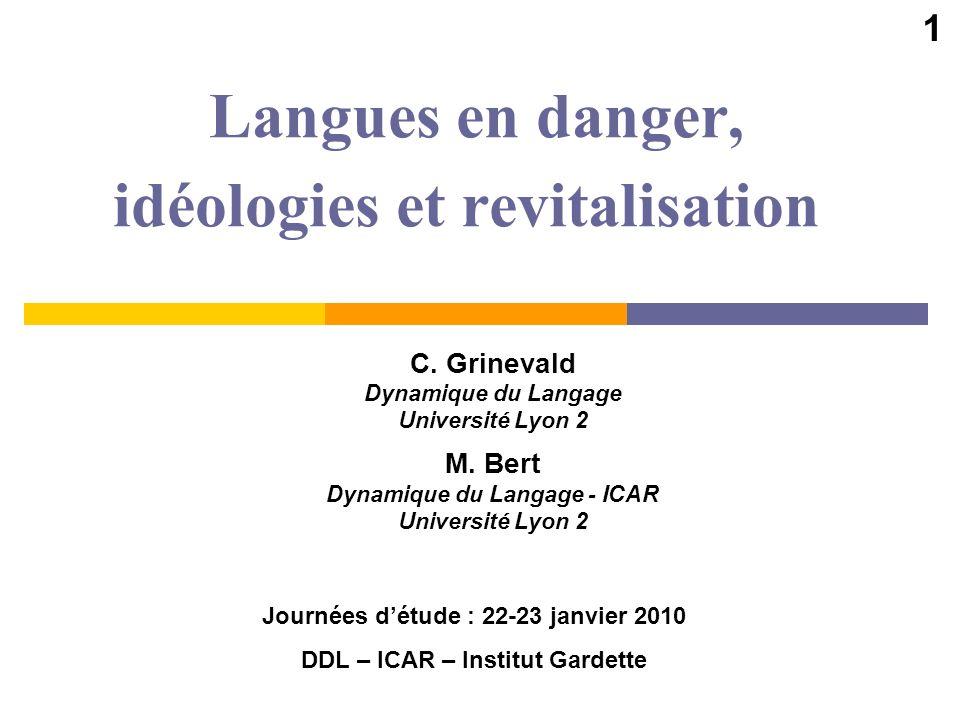 Langues en danger, idéologies et revitalisation C. Grinevald Dynamique du Langage Université Lyon 2 M. Bert Dynamique du Langage - ICAR Université Lyo