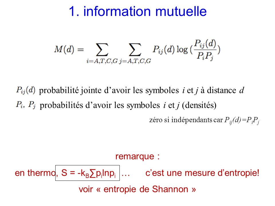 1. information mutuelle probabilité jointe davoir les symboles i et j à distance d probabilités davoir les symboles i et j (densités) zéro si indépend