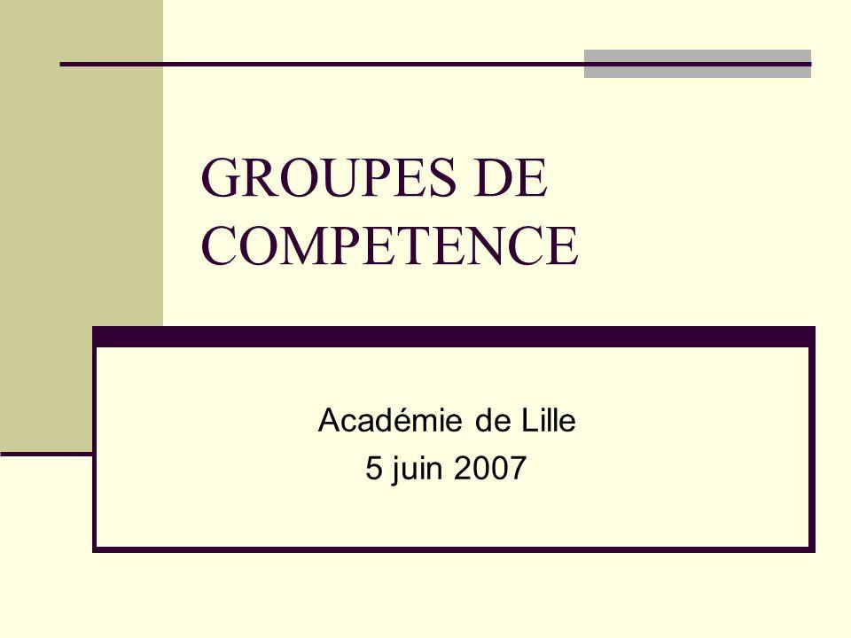 GROUPES DE COMPETENCE Académie de Lille 5 juin 2007