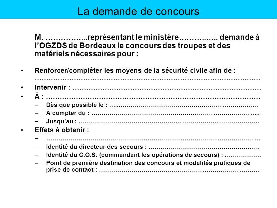 La demande de concours M. …….……....représentant le ministère………..….. demande à lOGZDS de Bordeaux le concours des troupes et des matériels nécessaires