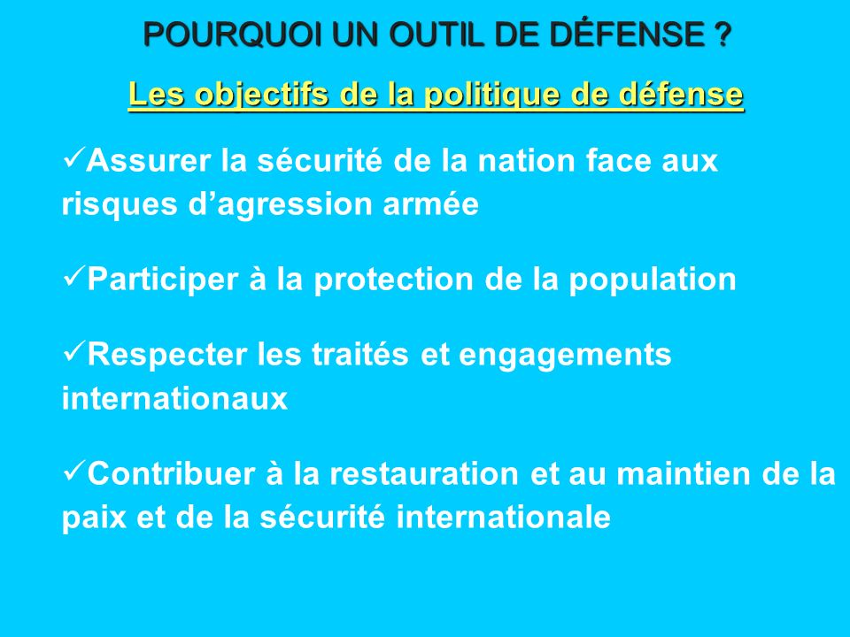 Assurer la sécurité de la nation face aux risques dagression armée Participer à la protection de la population Respecter les traités et engagements in
