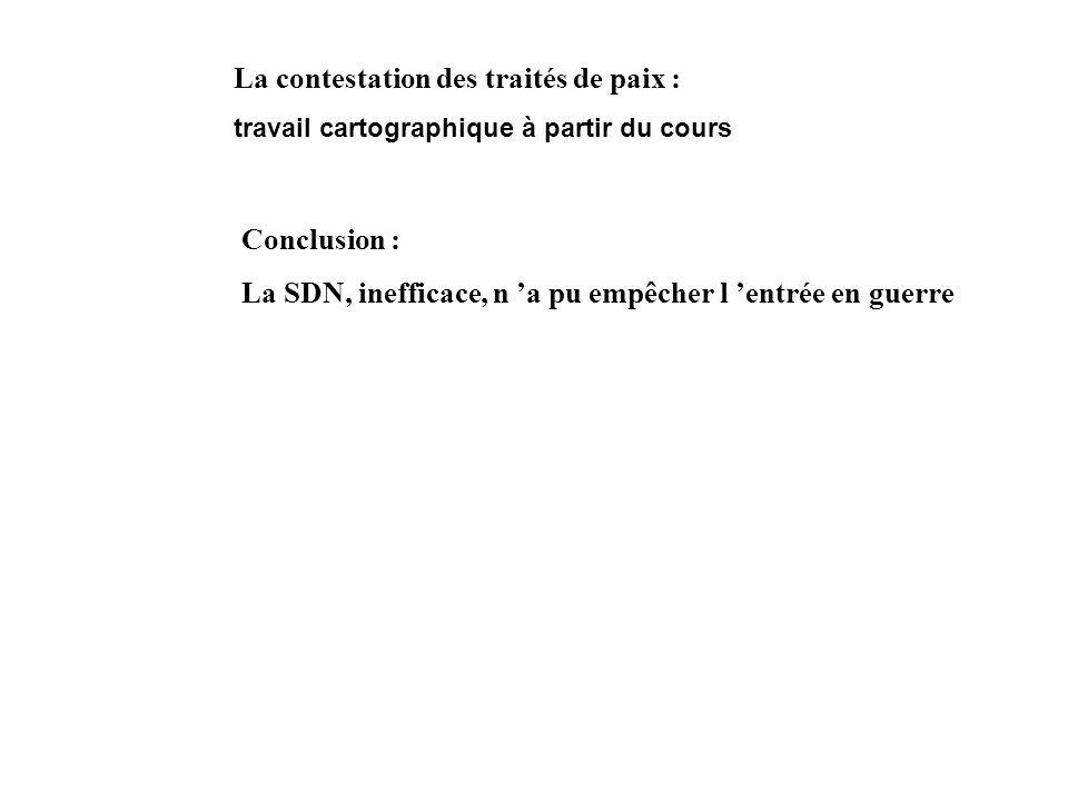 La contestation des traités de paix : travail cartographique à partir du cours Conclusion : La SDN, inefficace, n a pu empêcher l entrée en guerre