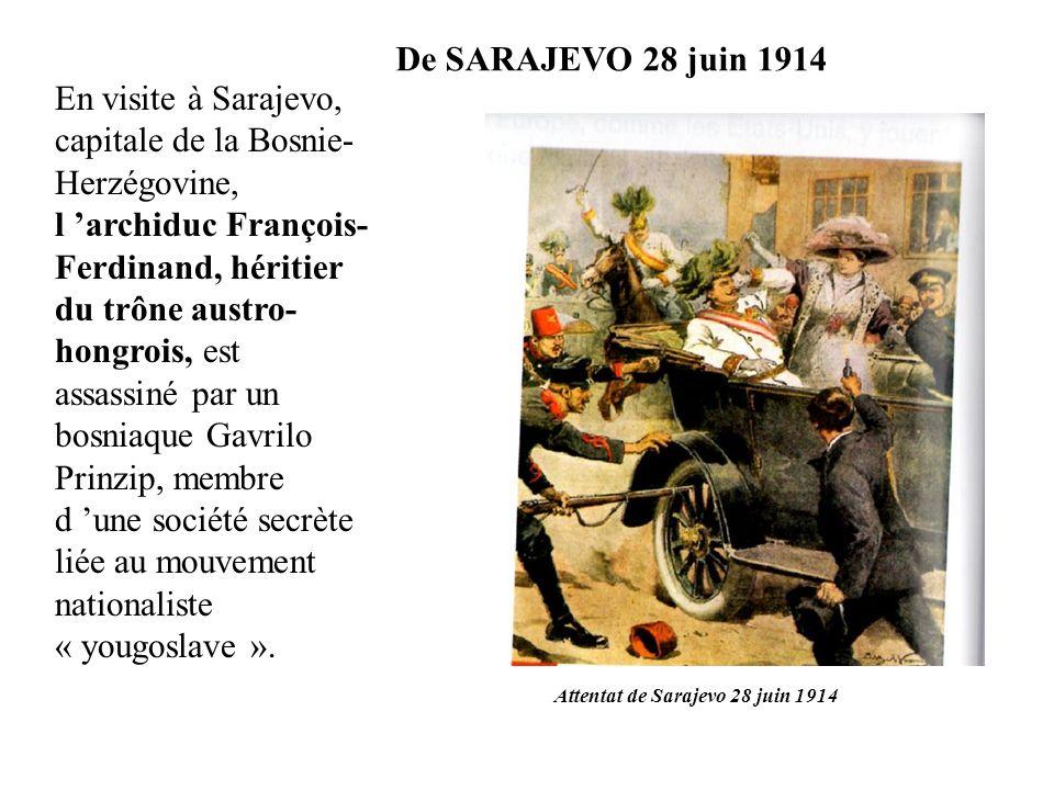En visite à Sarajevo, capitale de la Bosnie- Herzégovine, l archiduc François- Ferdinand, héritier du trône austro- hongrois, est assassiné par un bos