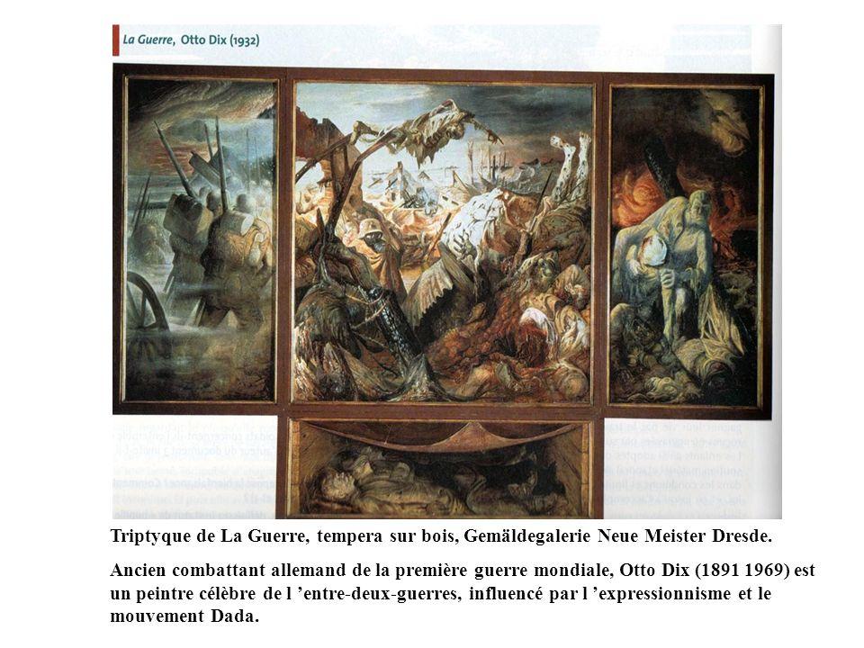 Triptyque de La Guerre, tempera sur bois, Gemäldegalerie Neue Meister Dresde. Ancien combattant allemand de la première guerre mondiale, Otto Dix (189