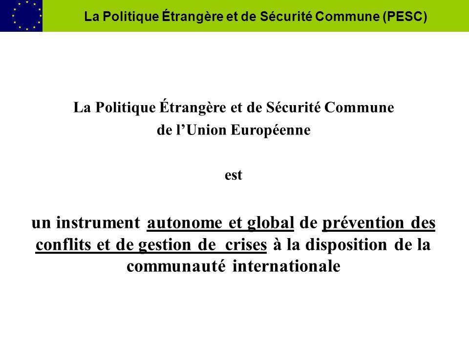 La Politique Étrangère et de Sécurité Commune de lUnion Européenne est un instrument autonome et global de prévention des conflits et de gestion de crises à la disposition de la communauté internationale La Politique Étrangère et de Sécurité Commune (PESC)