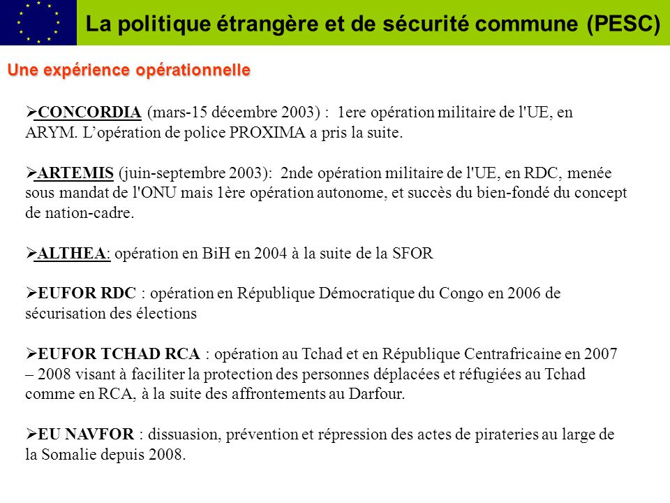 Une expérience opérationnelle CONCORDIA (mars-15 décembre 2003) : 1ere opération militaire de l'UE, en ARYM. Lopération de police PROXIMA a pris la su