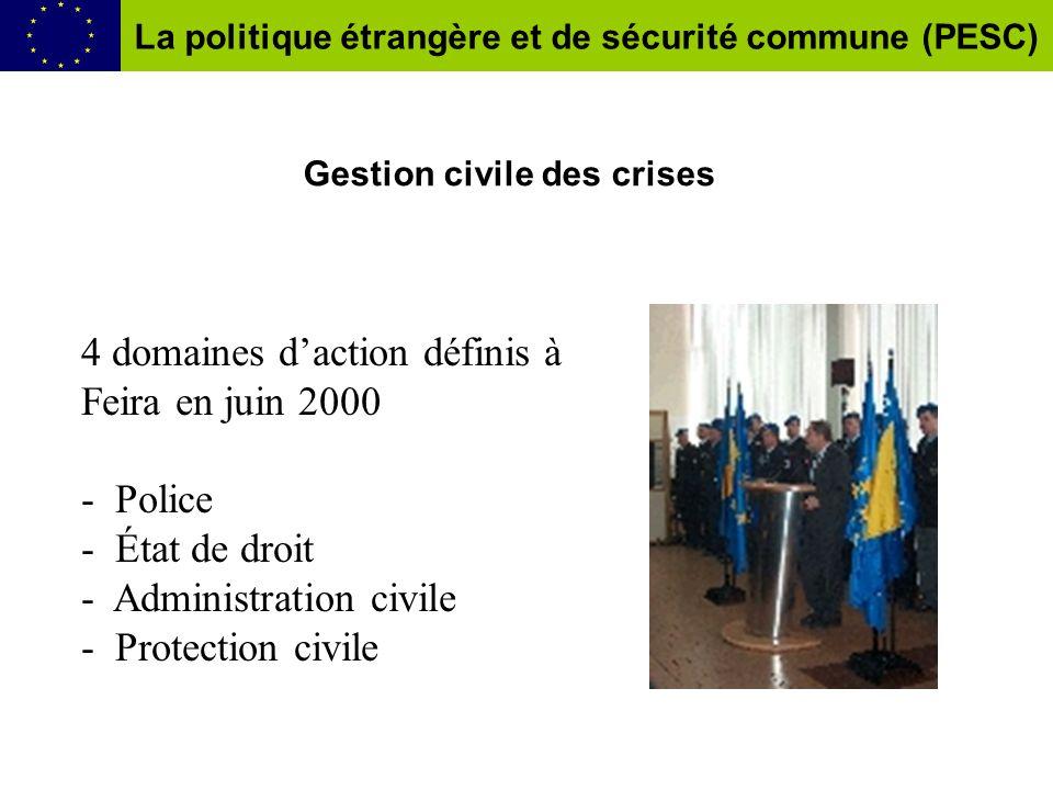 Gestion civile des crises 4 domaines daction définis à Feira en juin 2000 - Police - État de droit - Administration civile - Protection civile La poli