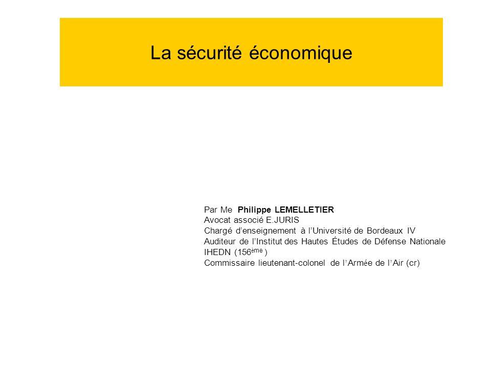 La sécurité économique Par Me Philippe LEMELLETIER Avocat associé E.JURIS Chargé denseignement à lUniversité de Bordeaux IV Auditeur de lInstitut des