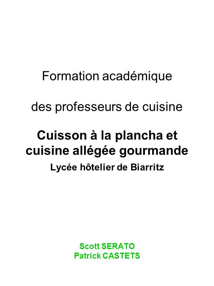 Formation académique des professeurs de cuisine Cuisson à la plancha et cuisine allégée gourmande Lycée hôtelier de Biarritz Scott SERATO Patrick CAST