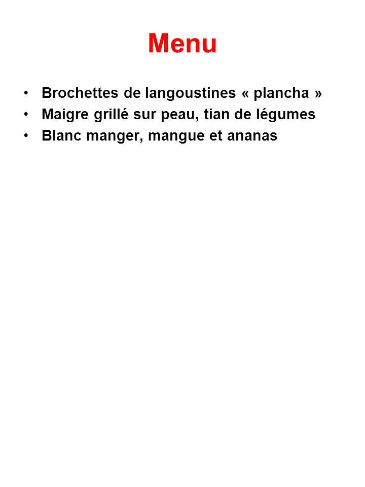 Menu Brochettes de langoustines « plancha » Maigre grillé sur peau, tian de légumes Blanc manger, mangue et ananas