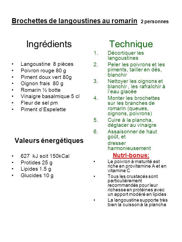 Brochettes de langoustines au romarin 2 personnes Ingrédients Langoustine 8 pièces Poivron rouge 80 g Piment doux vert 80g Oignon frais 80 g Romarin ½