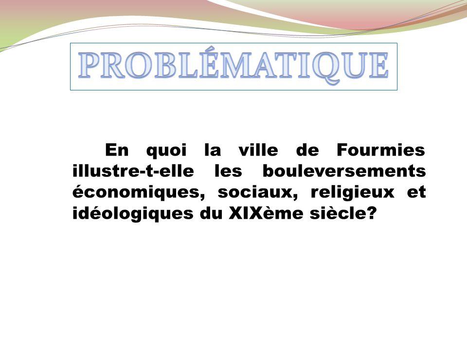 En quoi la ville de Fourmies illustre-t-elle les bouleversements économiques, sociaux, religieux et idéologiques du XIXème siècle?
