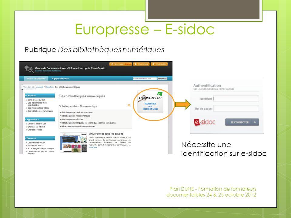 Europresse – E-sidoc Plan DUNE - Formation de formateurs documentalistes 24 & 25 octobre 2012 Rubrique Des bibliothèques numériques Nécessite une identification sur e-sidoc