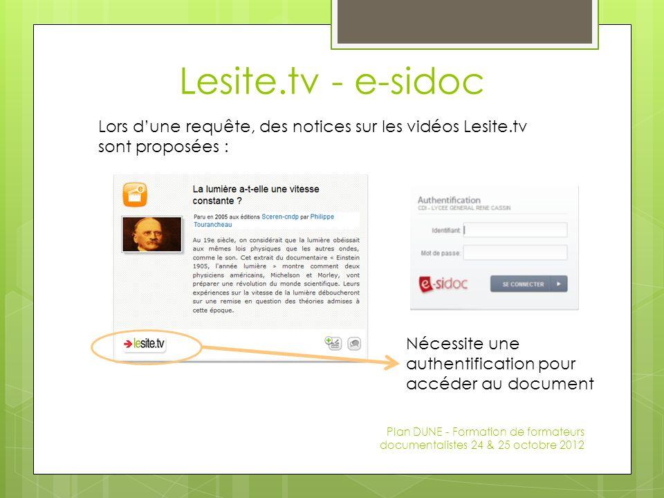 Lesite.tv - e-sidoc Plan DUNE - Formation de formateurs documentalistes 24 & 25 octobre 2012 Nécessite une authentification pour accéder au document Lors dune requête, des notices sur les vidéos Lesite.tv sont proposées :