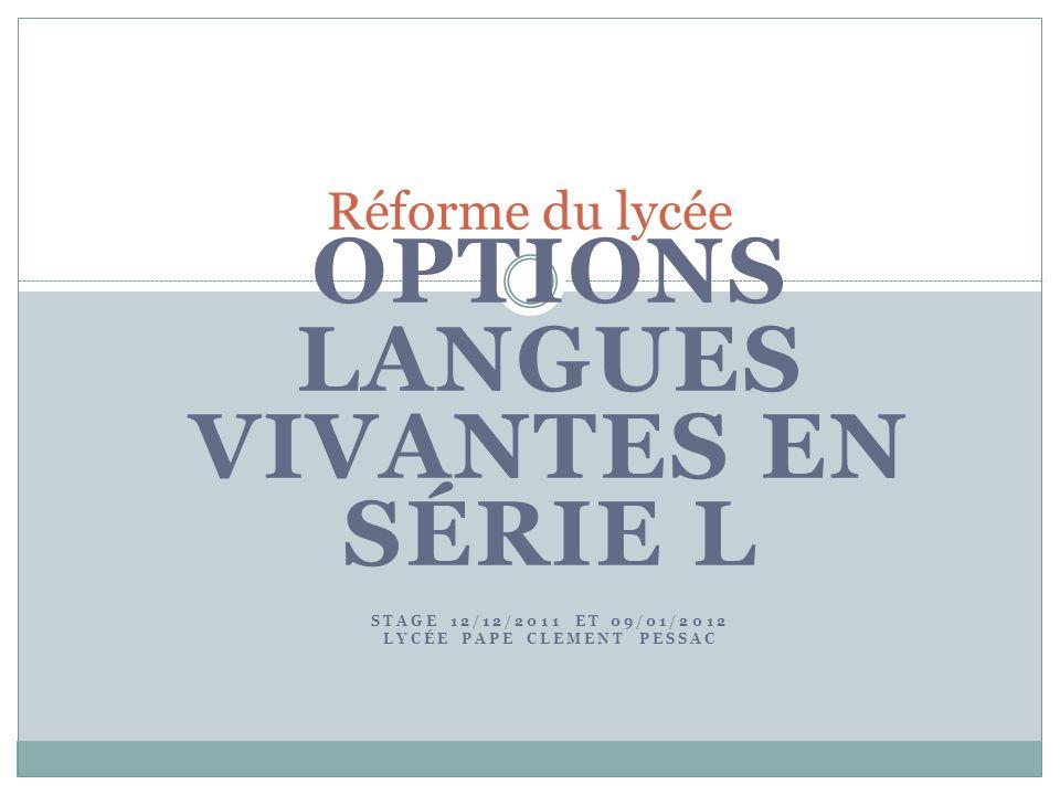 OPTIONS LANGUES VIVANTES EN SÉRIE L STAGE 12/12/2011 ET 09/01/2012 LYCÉE PAPE CLEMENT PESSAC Réforme du lycée