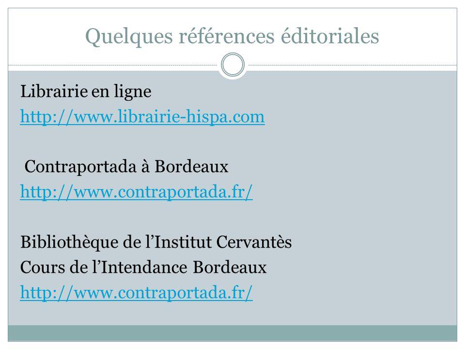 Quelques références éditoriales Librairie en ligne http://www.librairie-hispa.com Contraportada à Bordeaux http://www.contraportada.fr/ Bibliothèque d