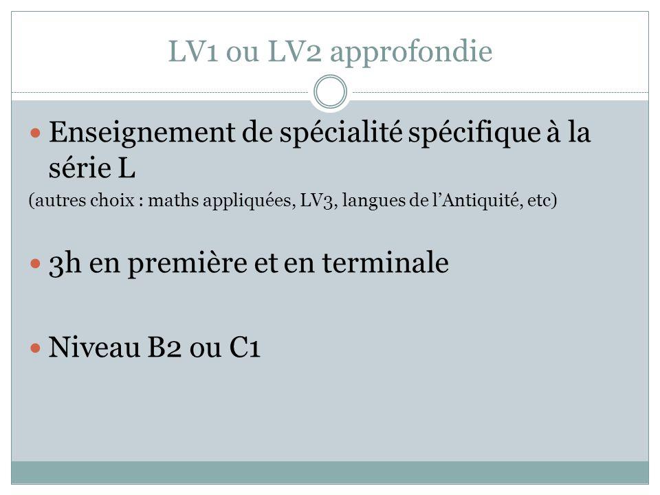 LV1 ou LV2 approfondie Enseignement de spécialité spécifique à la série L (autres choix : maths appliquées, LV3, langues de lAntiquité, etc) 3h en pre