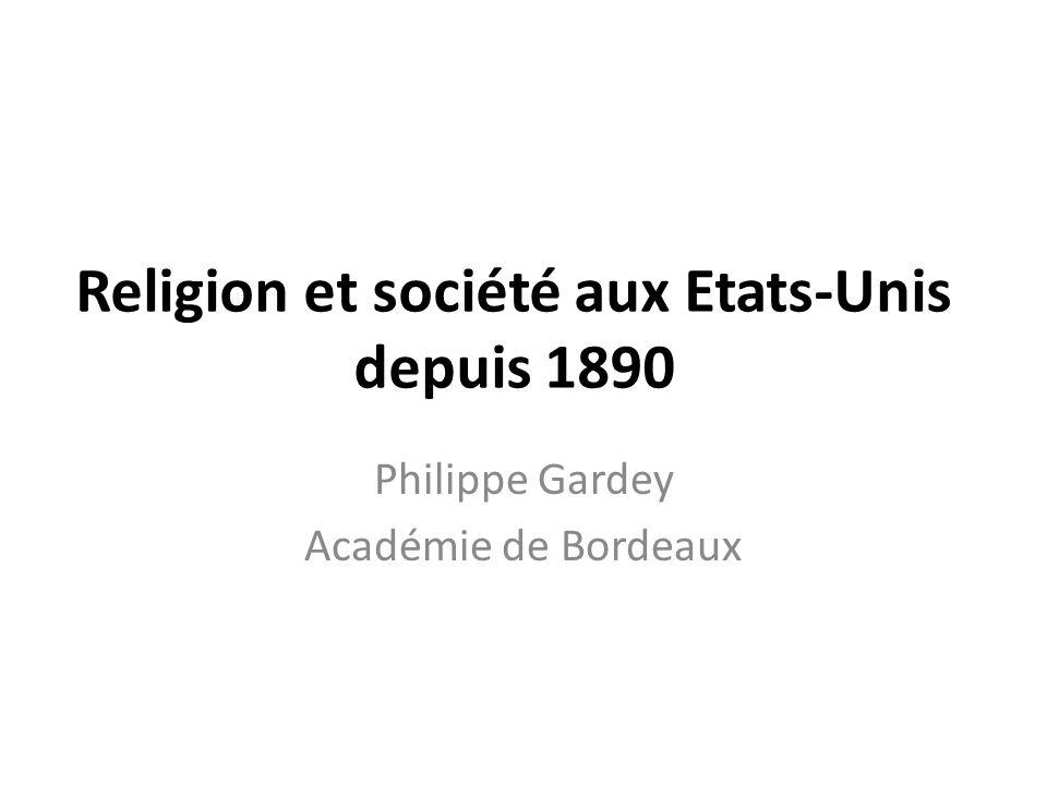 Religion et société aux Etats-Unis depuis 1890 Philippe Gardey Académie de Bordeaux