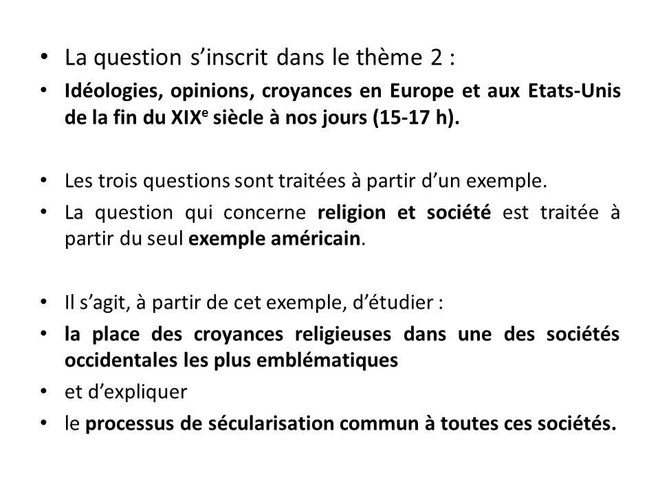 La question sinscrit dans le thème 2 : Idéologies, opinions, croyances en Europe et aux Etats-Unis de la fin du XIX e siècle à nos jours (15-17 h). Le