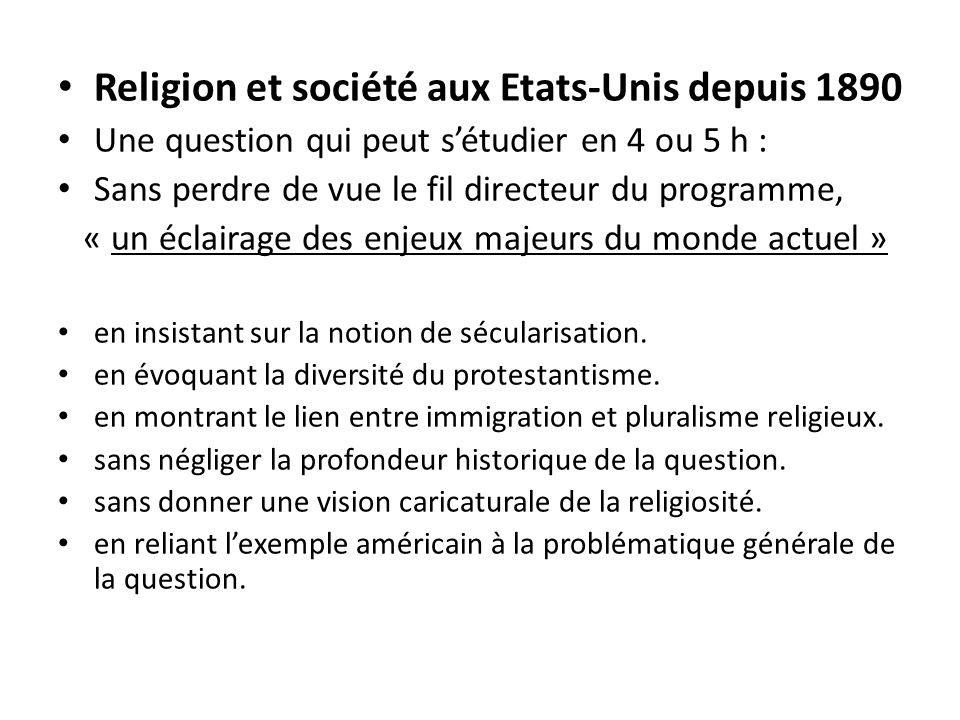 Religion et société aux Etats-Unis depuis 1890 Une question qui peut sétudier en 4 ou 5 h : Sans perdre de vue le fil directeur du programme, « un éclairage des enjeux majeurs du monde actuel » en insistant sur la notion de sécularisation.