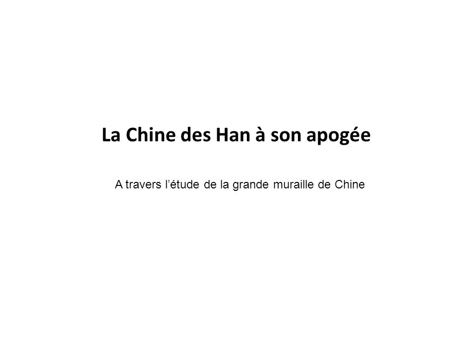 La Chine des Han à son apogée A travers létude de la grande muraille de Chine
