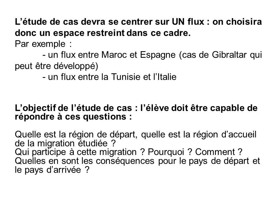 Létude de cas devra se centrer sur UN flux : on choisira donc un espace restreint dans ce cadre. Par exemple : - un flux entre Maroc et Espagne (cas d