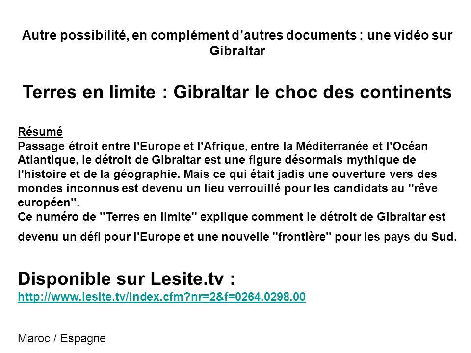 Autre possibilité, en complément dautres documents : une vidéo sur Gibraltar Terres en limite : Gibraltar le choc des continents Résumé Passage étroit