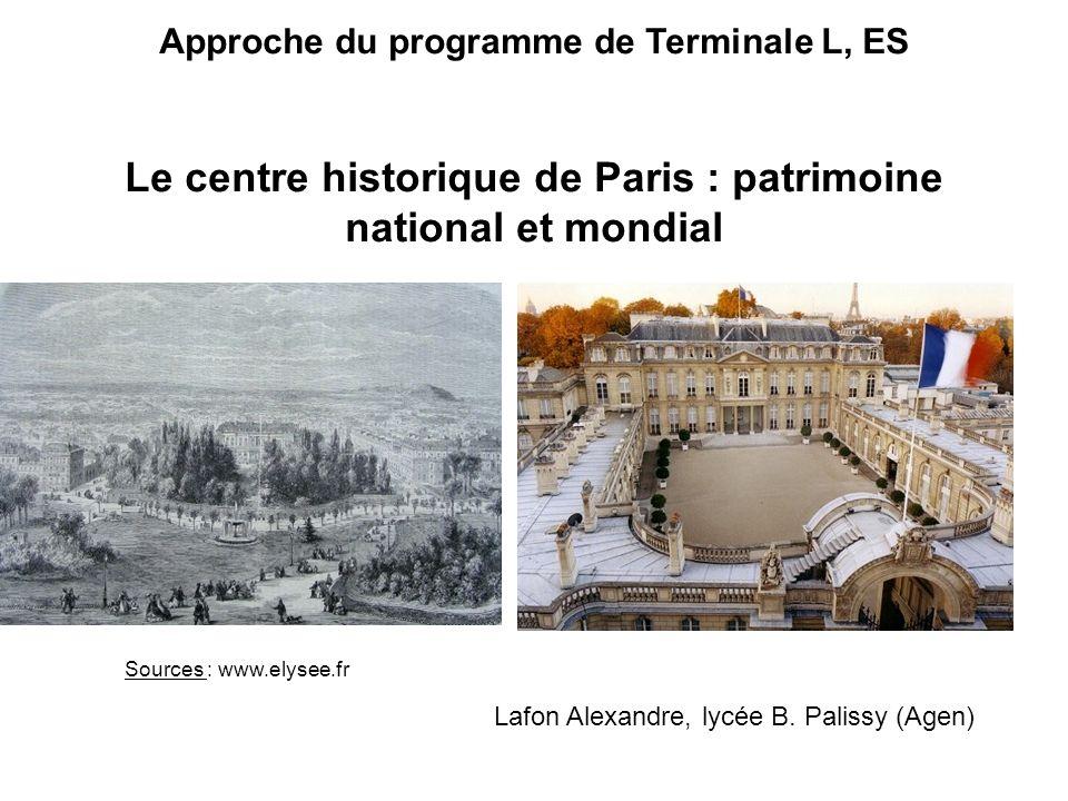Approche du programme de Terminale L, ES Le centre historique de Paris : patrimoine national et mondial Lafon Alexandre, lycée B.