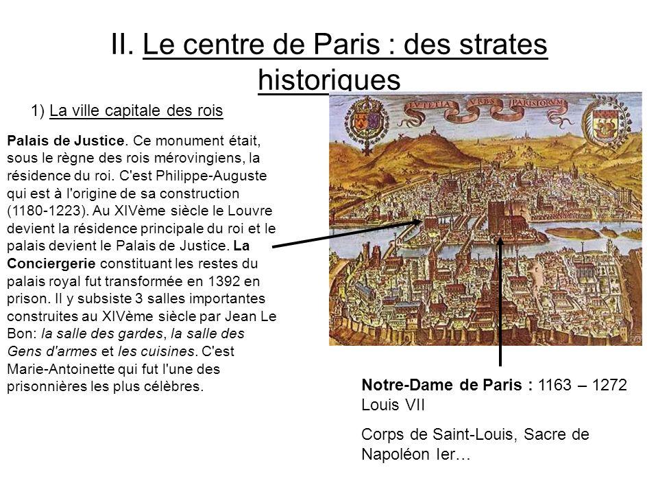 II. Le centre de Paris : des strates historiques Notre-Dame de Paris : 1163 – 1272 Louis VII Corps de Saint-Louis, Sacre de Napoléon Ier… Palais de Ju