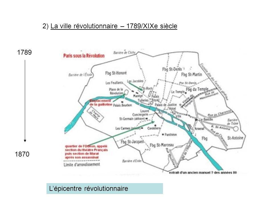 2) La ville révolutionnaire – 1789/XIXe siècle 1789 1870 Lépicentre révolutionnaire