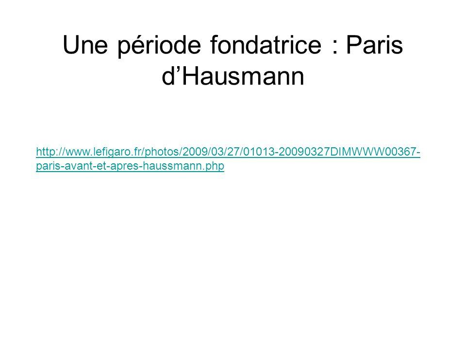 Une période fondatrice : Paris dHausmann http://www.lefigaro.fr/photos/2009/03/27/01013-20090327DIMWWW00367- paris-avant-et-apres-haussmann.php