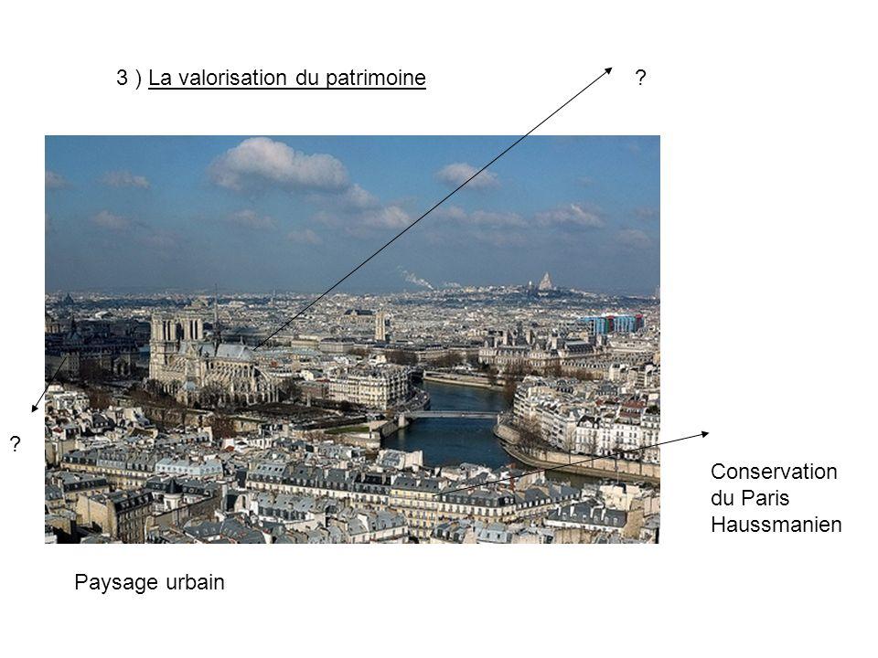3 ) La valorisation du patrimoine Paysage urbain Conservation du Paris Haussmanien ? ?
