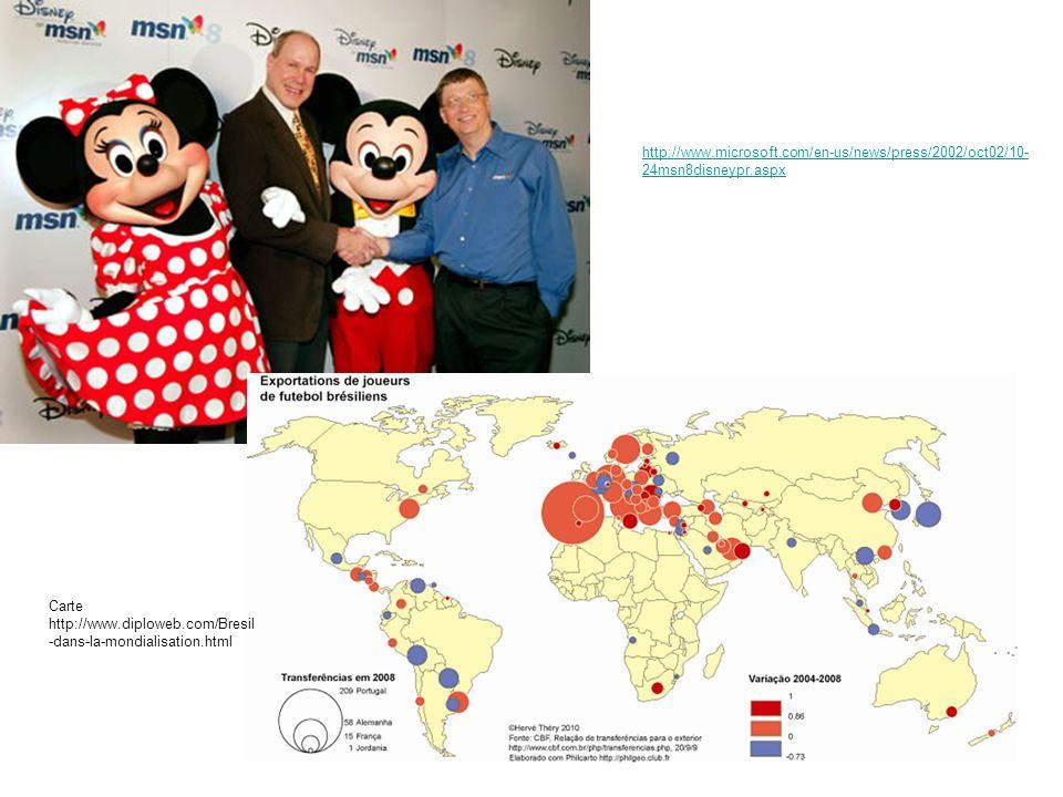 http://www.microsoft.com/en-us/news/press/2002/oct02/10- 24msn8disneypr.aspx Carte http://www.diploweb.com/Bresil -dans-la-mondialisation.html