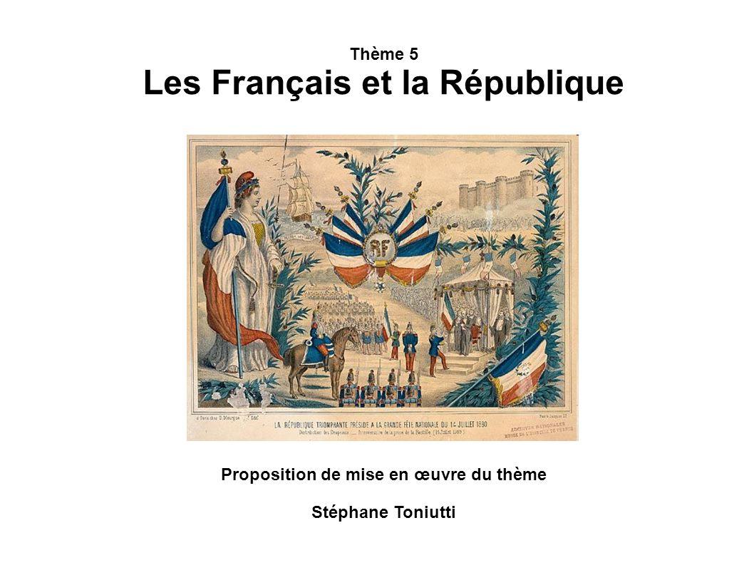 Thème 5 Les Français et la République Proposition de mise en œuvre du thème Stéphane Toniutti