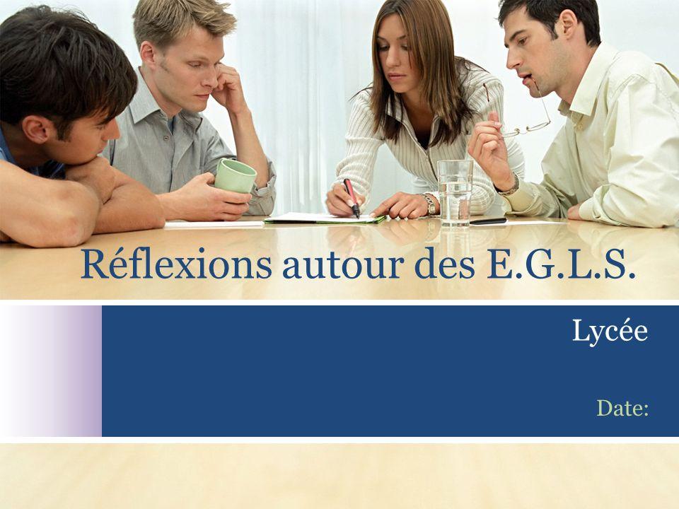 Réflexions autour des E.G.L.S. Date: Lycée
