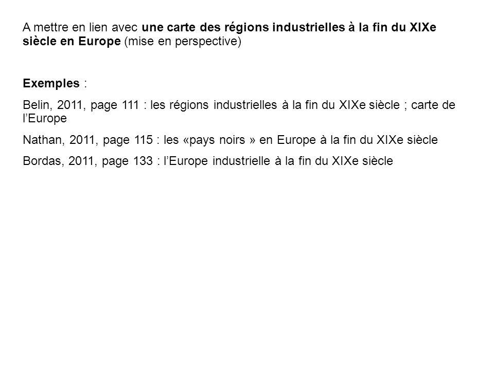 A mettre en lien avec une carte des régions industrielles à la fin du XIXe siècle en Europe (mise en perspective) Exemples : Belin, 2011, page 111 : l