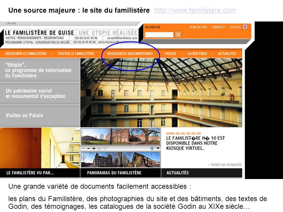 Une source majeure : le site du familistère http://www.familistere.comhttp://www.familistere.com Une grande variété de documents facilement accessible