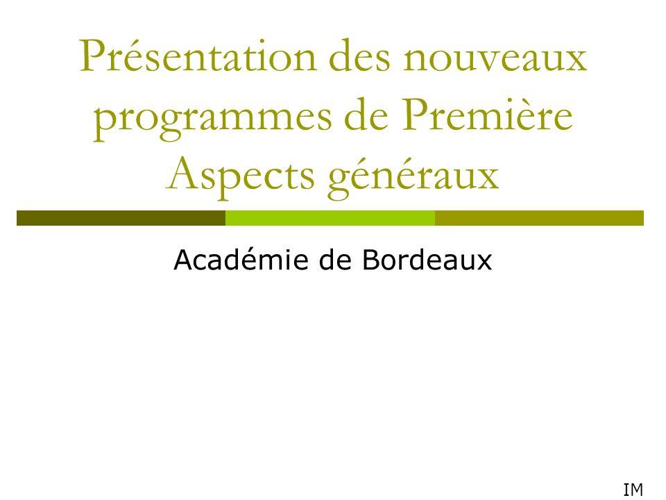 Présentation des nouveaux programmes de Première Aspects généraux Académie de Bordeaux IM
