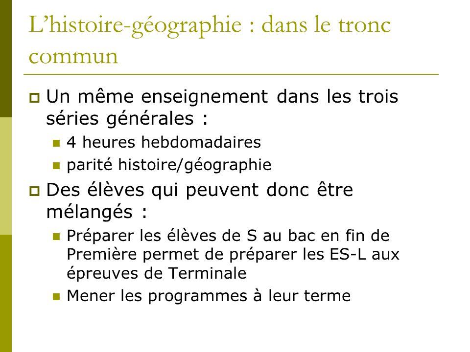 Lhistoire-géographie : dans le tronc commun Un même enseignement dans les trois séries générales : 4 heures hebdomadaires parité histoire/géographie D