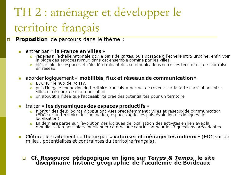 TH 2 : aménager et développer le territoire français Proposition de parcours dans le thème : entrer par « la France en villes » repères à léchelle nat