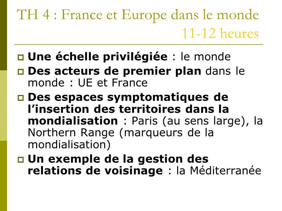 TH 4 : France et Europe dans le monde 11-12 heures Une échelle privilégiée : le monde Des acteurs de premier plan dans le monde : UE et France Des esp