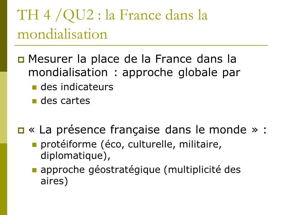 TH 4 /QU2 : la France dans la mondialisation Mesurer la place de la France dans la mondialisation : approche globale par des indicateurs des cartes «